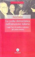 La svolta democratica nell'istruzione italiana. Luigi Gui e la politica scolastica del centro-sinistra (1962-1968) - Gabusi Daria