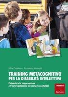 Training metacognitivo per la disabilità intellettiva. Potenziare la comprensione e l'autoregolazione nei contesti quotidiani. Con schede - Celentano Silvia, Antonietti Alessandro