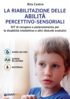 La riabilitazione delle abilità percettivo-sensoriali. Kit di recupero e potenziamento per le disabilità intellettive e altri disturbi evolutivi - Centra Rita