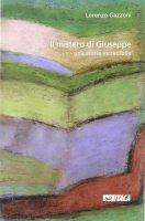 Il mistero di Giuseppe. Una storia incredibile - Gazzoni Lorenzo