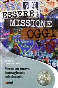 Copertina di 'Essere missione oggi. Una comunità missionaria si interroga. La presenza ad gentes nel Vecchio Continente'