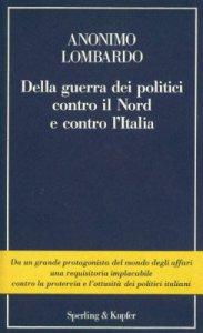 Copertina di 'Della guerra dei politici contro il Nord e contro l'Italia'