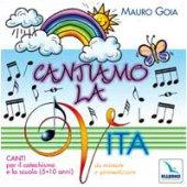 5-10 anni cantiamo la vita. Cd audio con libretto. Canti per il catechismo e la scuola - Goia Mauro