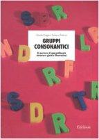 Gruppi consonantici. Un percorso di apprendimento attraverso giochi e illustrazioni - Poggia Claudia, Pedroni Federica