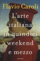 L' arte italiana in quindici weekend e mezzo - Caroli Flavio