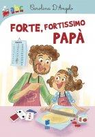 Forte, fortissimo papà - Carolina D'Angelo