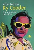 Ry Cooder. Il viaggiatore dei suoni - Pedron Aldo
