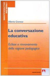 Copertina di 'La conversazione educativa. Eclisse o rinnovamento della ragione pedagogica'