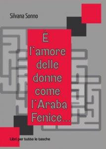 Copertina di 'È l'amore delle donne come l'araba fenice...'