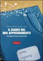 Il diario del mio apprendimento. Come migliorare il proprio metodo di studio - Antonietti Alessandro, Viganò Alessandra