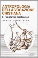 Antropologia della vocazione cristiana [vol_2] / Conferme esistenziali - Rulla Luigi M., Imoda Franco, Ridick Joyce