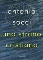 Uno strano cristiano - Socci Antonio