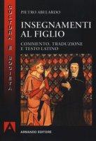 Insegnamenti al figlio. Commento, traduzione e testo latino - Abelardo Pietro