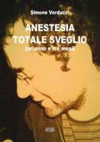 Anestesia totale sveglio (un anno e tre mesi) - Verducci Simone