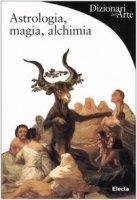 Astrologia, magia, alchimia - Battistini Matilde