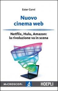 Copertina di 'Nuovo cinema Web. Netflix, Hulu, Amazon: la rivoluzione va in scena'
