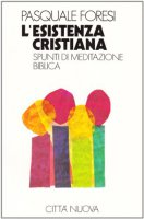 L'esistenza cristiana. Spunti di meditazione biblica - Foresi Pasquale