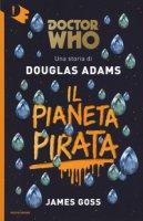 Il pianeta pirata. Doctor Who - Adams Douglas, Goss James