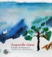 Acquarello cinese. Il diario di Monte Lu. Ediz. illustrata - Jaccarino Claudio, Masa Massimiliano