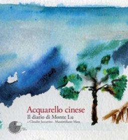 Copertina di 'Acquarello cinese. Il diario di Monte Lu. Ediz. illustrata'