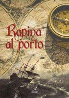 Rapina al porto - Crepaldi Roberto
