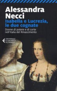 Copertina di 'Isabella e Lucrezia, le due cognate. Donne di potere e di corte nell'Italia del Rinascimento'