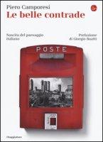 Le belle contrade. Nascita del paesaggio italiano - Camporesi Piero