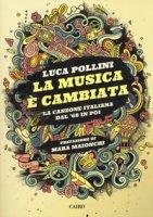 La musica è cambiata. La canzone italiana dal '68 in poi - Pollini Luca