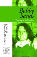 Bobby Sands. Un'utopia irlandese