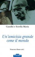 Um' amicizia grande come il mondo - Mohandas K. Gandhi , Maria di Campello