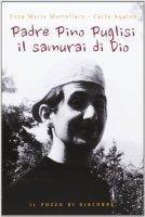 Padre Pino Puglisi il samurai di Dio - Enza Maria Mortellaro, Carlo Aquino