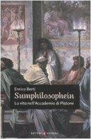 Sumphilosophein. La vita nell'Accademia di Platone - Berti Enrico