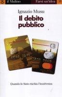 Il debito pubblico. Quando lo Stato rischia l'insolvenza - Musu Ignazio