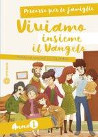 Viviamo insieme il Vangelo. Anno 1 - Percorso per le famiglie - AA.VV.