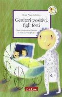 Genitori positivi, figli forti. Come trasformare l'amore in educazione efficace - Fabio Rosa A.