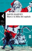 Marx e la follia del capitale - Harvey David