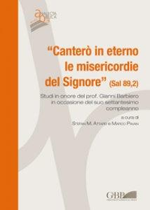 """Copertina di '""""Canterò in eterno le misericordie del Signore"""" (Sal 89,2).. Studi in onore del Prof. Gianni Barbiero in occasione del suo set'"""