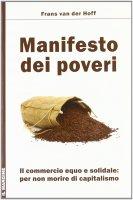 Manifesto dei poveri. Il commercio equo e solidale per non morire di capitalismo - Frans Van der Hoff