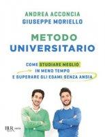 Metodo universitario. Come studiare meglio in meno tempo e superare gli esami senza ansia - Acconcia Andrea, Moriello Giuseppe