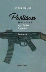 Copertina di 'Partisan. Sulle tracce di Karl Gufler il bandito'