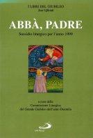 Abbà, Padre. Sussidio liturgico per l'anno 1999 - Commissione liturgica del grande giubileo