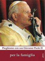 Preghiamo con San Giovanni Paolo II per la famiglia - Taspoti Emilio