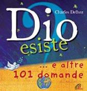 Dio esiste...e altre 101 domande - Charles Delhez