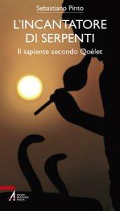Copertina di 'L' incantatore di serpenti. Il sapiente secondo Qoèlet'