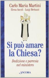 Copertina di 'Si può amare la Chiesa? Dedizione e parresia nel mistero'