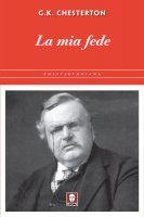 La mia fede - Gilbert Keith Chesterton