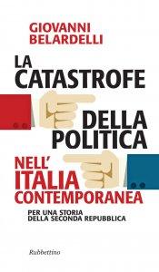 Copertina di 'La catastrofe della politica nell'Italia contemporanea'