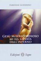 Gesù misericordioso mi ha salvata dall'Inferno - Guerrero Fabienne
