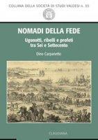 Nomadi della fede. Ugonotti, ribelli e profeti tra Sei e Settecento - Dino Carpanetto