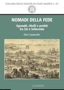 Copertina di 'Nomadi della fede. Ugonotti, ribelli e profeti tra Sei e Settecento'